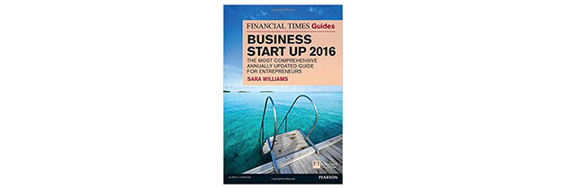The Financial Times Guide to Business Start Up 2016: The Most Comprehensive Annually Updated Guide for Entrepreneurs