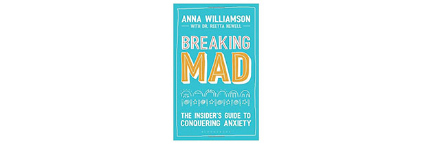 Breaking Mad: The Insider's Guide to Conquering Anxiety